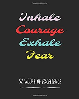 Inhale Courage Exhale Fear 52 Weeks Of Excellence: 52 Week Planner/ Goal Journal/ Goal Setting/ Habit Tracker/ Water Tracker/ Goal Getter/ Weekly ... And Gratitude Journal/ Notebook/ Diary/Log