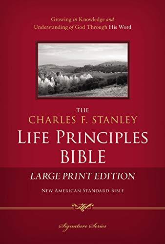 NASB, The Charles F. Stanley Life Principles Bible, Large Print, Hardcover: Large Print Edition (Signature Series)