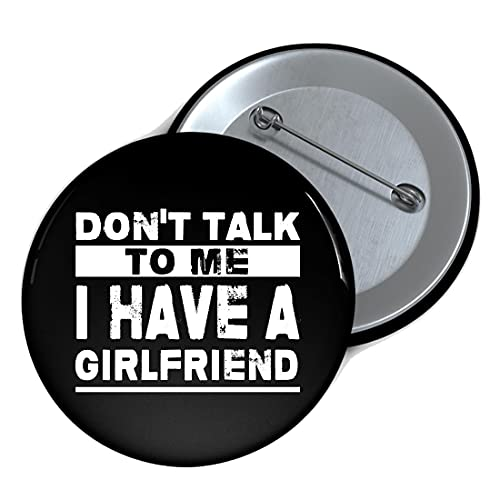 Don't Talk to Me I Have A Girlfriend Pins Decorate Buttons Badges,for Clothes Hats Bags