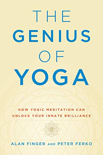 The Genius of Yoga: How Yogic Meditation Can Unlock Your Innate Brilliance