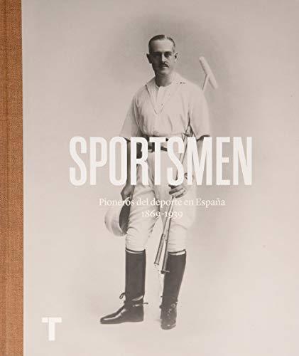 Sportsmen: Pioneros del deporte en España 1869-1939 (Arte y Fotografía)