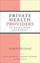Private Health Providers in Developing Countries: Serving the Public Interest