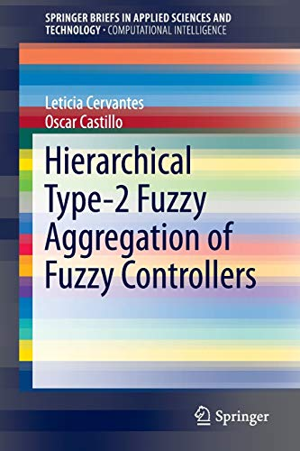 Hierarchical Type-2 Fuzzy Aggregation of Fuzzy Controllers (SpringerBriefs in Applied Sciences and Technology)