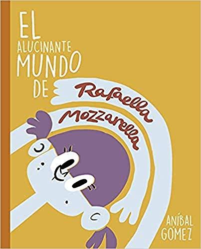 El alucinante mundo de RAFAELLA MOZZARELLA: 3 historias para empezar una saga