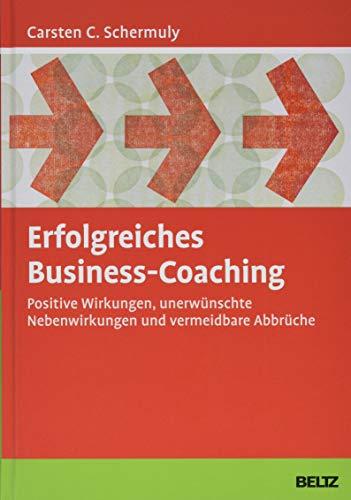 Erfolgreiches Business-Coaching: Positive Wirkungen, unerwünschte Nebenwirkungen und vermeidbare Abbrüche