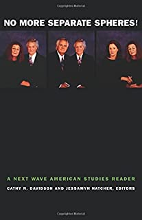 No More Separate Spheres!: A Next Wave American Studies Reader (Next Wave: New Directions in Women's Studies)