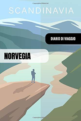 Norvegia Diario di Viaggio: Journal di Bordo Guidato da Scrivere / Compilare - 52 Citazioni di Viaggiato Famose, Agenda Giornaliera con Pianificazione Orari - Taccuino per Viaggiatori in Vacanza