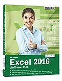 Excel 2016 - Aufbauwissen: Profiwissen im praktischen Einsatz. Komplett in Farbe!