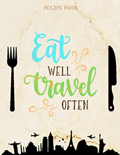 EAT WELL TRAVEL OFTEN Recipe Book: Cute Gifts for Women or Men – All Tasty Keto Blank Cookbook 8.5 x 11 Large Journal Notebook to Write Recipes in – Modern Vintage style Kitchen Gadgets Accessories