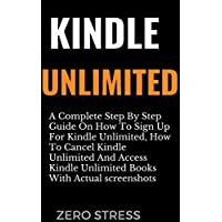 Kindle Unlimited: A Complete Step By Step Guide On How To Sign Up And Cancel Kindle Unlimited with Actual screenshots (kindle guide Book 3) (English Edition)