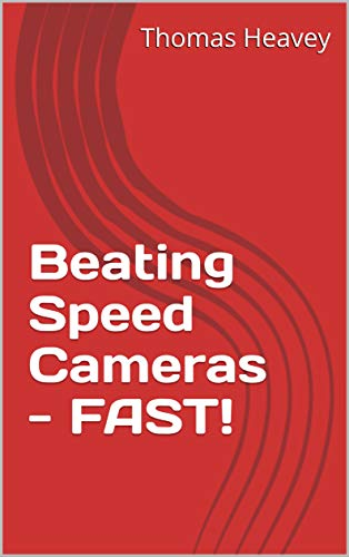 Beating Speed Cameras - FAST! (English Edition)