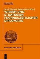 Wissen Und Strategien Fruehneuzeitlicher Diplomatie (Issn)
