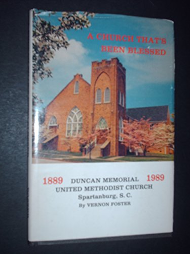 A Church That's Been Blessed: Duncan Memorial United Methodist Church Spartanburg, S.C. 1889-1989
