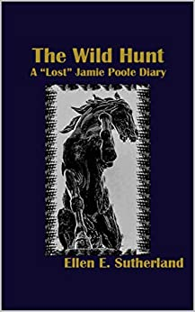 """The Wild Hunt: A """"Lost"""" Jamie Poole Diary (Lost Jamie Poole Diaries Book 3) by [Ellen E. Sutherland]"""
