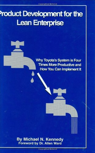 Product Development for the Lean Enterprise: Why Toyota's System is Four Times More Productive and How You Can Implement It