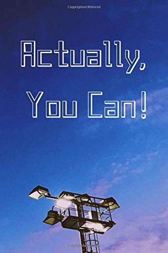 Actualy, you can !: journal 120 pages (6x9 in) to write your hournal for men and women (Inspirational Quote)