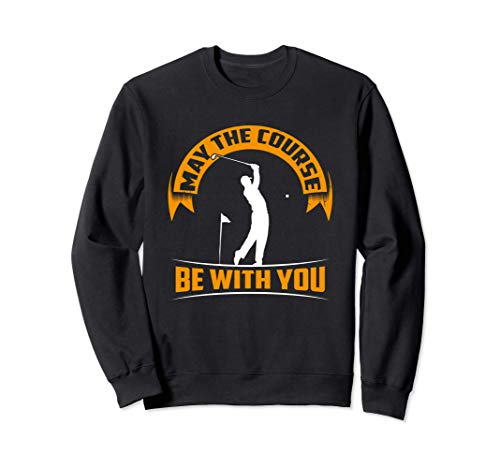 May the course be with you - Golf Sweatshirt
