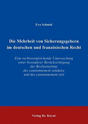 Die Mehrheit von Sicherungsgebern im deutschen und französischen Recht. Eine rechtsvergleichende Untersuchung unter besonderer Berücksichtigung der ... réel (Studien zur Rechtswissenschaft)