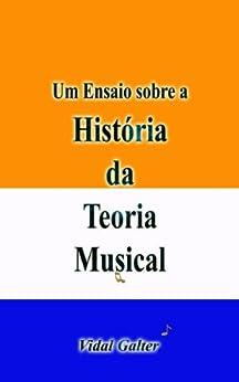 Um Ensaio sobre a História da Teoria Musical por [Vidal Galter]