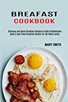 Breakfast Cookbook: Quick & Easy Paleo Breakfast Recipes for the Whole Family (Delicious and Quick Breakfast Recipes to Fight Inflammation)