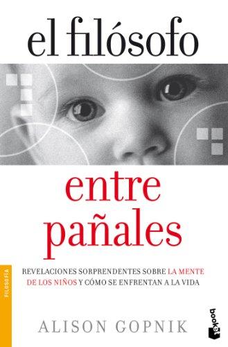 El filósofo entre pañales: Revelaciones sorprendentes sobre la mente de los niños y cómo se enfrentan a ... (Divulgación)