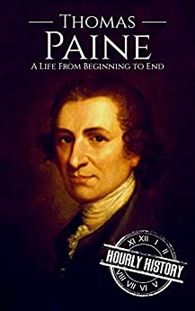 Thomas Paine: A Life from Beginning to End by [Hourly History]