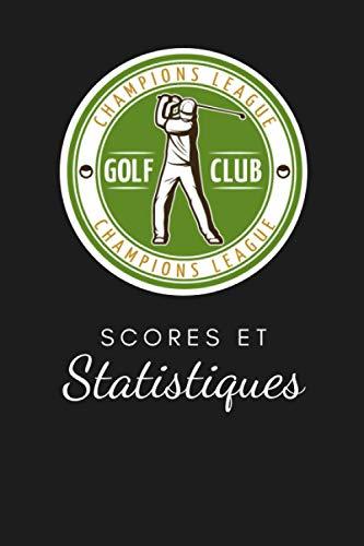 Golf scores et statistiques: Cahier de notes pour les passionnés de golf - Livret de suivi statistique de score de golf - Carnet d'entrainement - 6x9, 100 fiches à compléter.