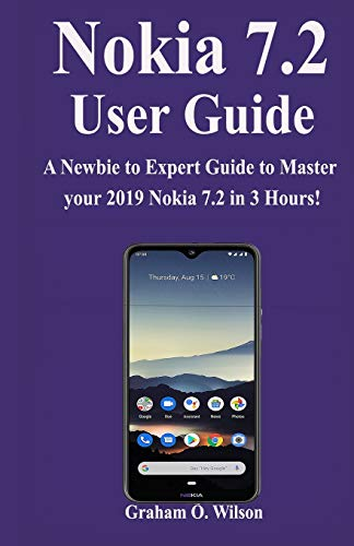 Nokia 7.2 User Guide: A Newbie to Expert Guide to Master your 2019 Nokia 7.2 in 3 Hours!