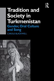 Tradition and Society in Turkmenistan: Gender, Oral Culture and Song (Central Asia Research Forum) (English Edition)