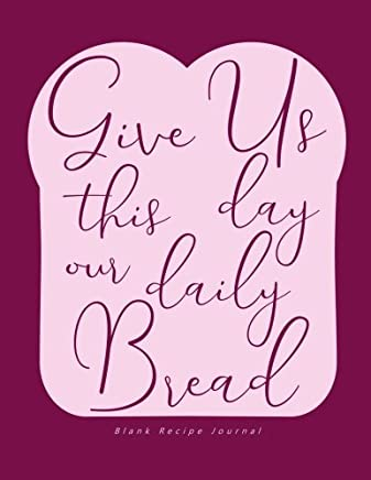 Give Us This Day Our Daily Bread Blank Recipe Journal (8.5 x 11 Inches): DIY Create Your Own Cookbook for Cooking Enthusiasts with The Lords Prayer Bible Verse Cover (Rose/Pink)