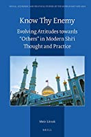 Know Thy Enemy: Evolving Attitudes Towards Others in Modern Shii Thought and Practice (Social, Economic and Political Studies of the Middle East and Asia)