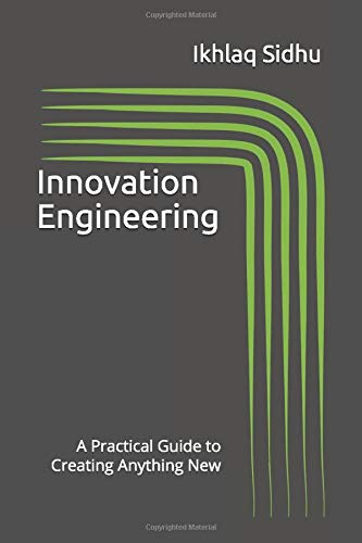 Compare Textbook Prices for Innovation Engineering: A Practical Guide to Creating Anything New Version  ISBN 9781733431705 by Sidhu, Ikhlaq
