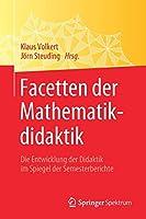 Facetten der Mathematikdidaktik: Die Entwicklung der Didaktik im Spiegel der Semesterberichte