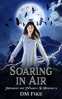 Soaring in Air: An Urban Fantasy Adventure (Magic of Nasci Book 5) by [DM Fike]