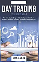 Day Trading for Beginners: What is day trading with basics Tips and Tricks by avoiding common mistakes and best profit strategies.