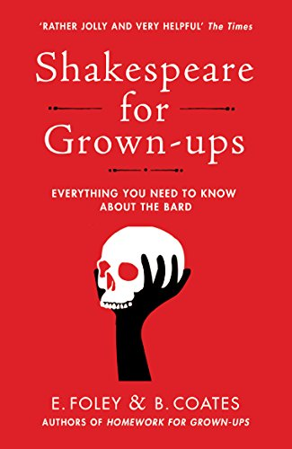 Shakespeare for Grown-ups: Everything you Need to Know about the Bard (English Edition)