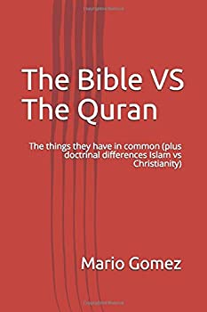 Paperback The Bible VS The Quran: The things they have in common (plus doctrinal differences Islam vs Christianity) Book