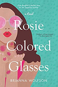 Rosie Colored Glasses: A Novel by [Brianna Wolfson]