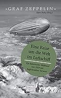 """""""Graf Zeppelin"""" - Eine Reise um die Welt im Luftschiff: Ein historischer Bildband von 1929 mit begleitendem Vorwort"""
