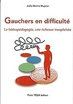 Gauchers en difficulté - La latérapédagogie, une richesse inexploitée de Joëlle Morice Mugnier
