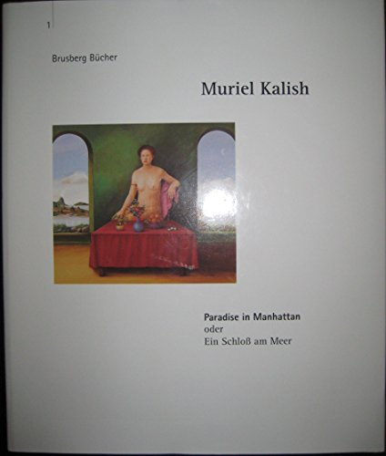 Muriel Kalish,Paradise in Manhattan oder ein Schloß am Meer (Bilderkatalog). Text in deutsch und englisch.