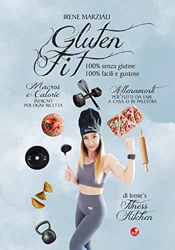 Gluten fit. 100% senza glutine, 100% facili e gustose. Ediz. a spirale