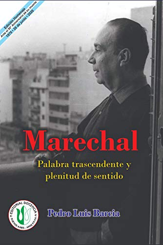 Marechal: Palabra trascendente y plenitud de sentido (PEDRO LUIS BARCIA - OBRA COMPLETA nº 13) (Spanish Edition)