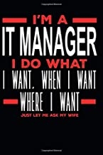 I'm a IT Manager I Do What I Want, When I Want, Where I Want. Just Let Me Ask My Wife: Lined Journal Notebook for IT Managers