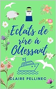 Eclats de rire à Ouessant: Un roman feel good breton par [Claire Pellinec]