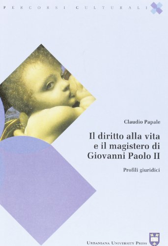 Il diritto alla vita e il magistero di Giovanni Paolo II. Profili giuridici