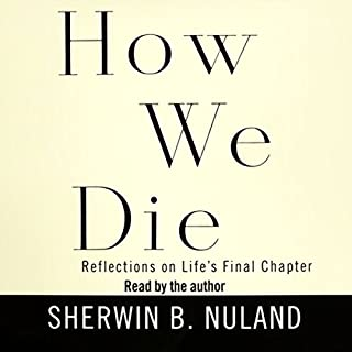 How We Die     Reflections on Life's Final Chapter              By:                                                                                                                                 Sherwin B. Nuland                               Narrated by:                                                                                                                                 Sherwin B. Nuland                      Length: 2 hrs and 56 mins     367 ratings     Overall 3.9