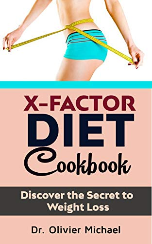 X-FACTOR DIET COOKBOOK: Discover the Secret to Weight Loss (English Edition)