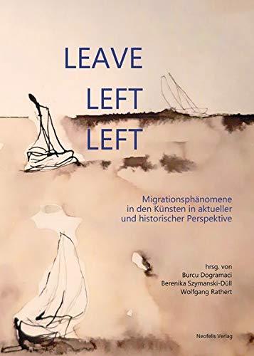 Leave, left, left: Migrationsphänomene in den Künsten in aktueller und historischer Perspektive