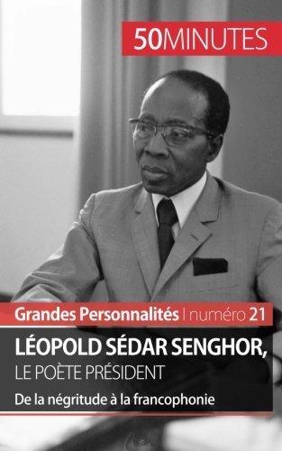 Léopold Sédar Senghor, le poète président: De la négritude à la francophonie (French Edition) by Mylène Théliol (2015-09-02)